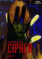 Kathe Koja: THE CIPHER