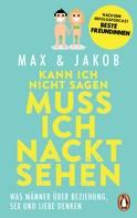 Max & Jakob: Kann ich nicht sagen, muss ich nackt sehen ★★★