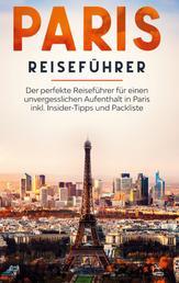 Paris Reiseführer: Der perfekte Reiseführer für einen unvergesslichen Aufenthalt in Paris inkl. Insider-Tipps und Packliste