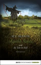 Agatha Raisin und die Tote im Feld - Kriminalroman
