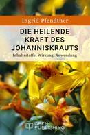 Ingrid Pfendtner: Die heilende Kraft des Johanniskrauts - Inhaltsstoffe, Wirkung, Anwendung ★★★★