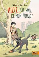 Klaus Kordon: Hilfe, ich will keinen Hund!