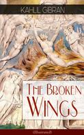 Khalil Gibran: The Broken Wings (Illustrated)