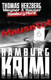 Mausetot: Wegner & Hauser - Hamburg: Mord