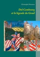 Christophe Déceneux: Dol-Combourg et la légende du Graal