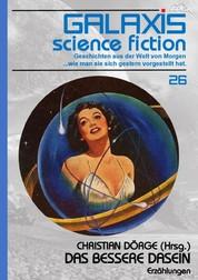 GALAXIS SCIENCE FICTION, Band 26: DAS BESSERE DASEIN - Geschichten aus der Welt von Morgen - wie man sie sich gestern vorgestellt hat.