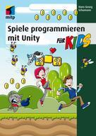 Hans-Georg Schumann: Spiele programmieren mit Unity (mitp für Kids)