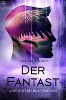 Michaela Göhr: Der Fantast und die letzten Visionen