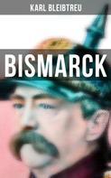 Karl Bleibtreu: Bismarck