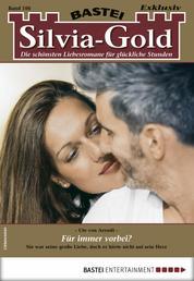 Silvia-Gold 106 - Liebesroman - Für immer vorbei?