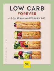 Low Carb forever - In vier Schritten aus der Kohlenhydratfalle