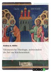 Ökumenische Theologie, insbesondere ihr Ziel der Kircheneinheit