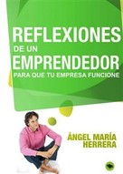 Angel María Herrera: Reflexiones de un emprendedor para que tu empresa funcione