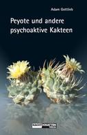Adam Gottlieb: Peyote und andere psychoaktive Kakteen ★★★★