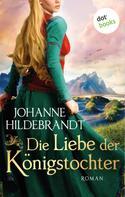 Johanne Hildebrandt: Die Liebe der Königstochter: Die Königstochter-Saga - Band 1 ★★★★