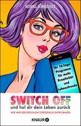 Switch off und hol dir dein Leben zurück - Wie wir der digitalen Stressfalle entkommen