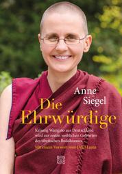 Die Ehrwürdige - Kelsang Wangmo aus Deutschland wird zur ersten weiblichen Gelehrten des tibetischen Buddhismus. Mit einem Vorwort vom Dalai Lama