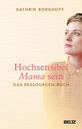 Hochsensibel Mama sein - Das Ressourcen-Buch