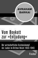 Avraham Barkai: Vom Boykott zur »Entjudung«