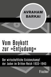 Vom Boykott zur »Entjudung« - Der wirtschaftliche Existenzkampf der Juden im Dritten Reich 1933–1943