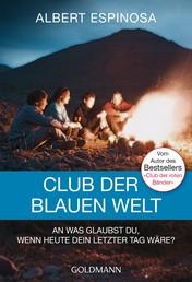 Club der blauen Welt - An was glaubst du, wenn morgen dein letzter Tag wäre - Roman