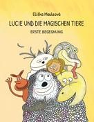 Eliska Mauleova: Lucie und die magischen Tiere