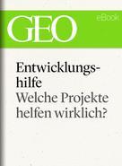 GEO Magazin: Entwicklungshilfe: Welche Projekte helfen wirklich? (GEO eBook Single) ★★★★★