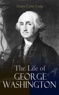 Henry Cabot Lodge: The Life of George Washington