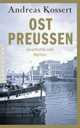 Ostpreußen - Geschichte und Mythos