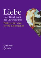 Christoph Quarch: Liebe - der Geschmack des Christentums
