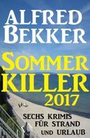 Alfred Bekker: Sommer Killer 2017