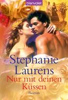 Stephanie Laurens: Nur mit deinen Küssen ★★★★