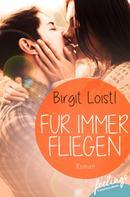 Birgit Loistl: Für immer fliegen ★★★★