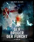 Helmut Aigner: Der Bruder der Furcht