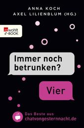 """""""Immer noch betrunken?"""" - """"Vier"""" - Das Beste aus chatvongesternnacht.de"""