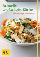 Martina Kittler: Schnelle vegetarische Küche - 26 kurze Wege zum Genuss