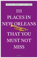 Sally Asher: 111 Places in New Orleans that you must not miss