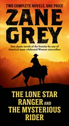 The Lone Star Ranger and The Mysterious Rider - Two Classic Novels of the Frontier