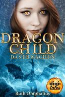 Ruth Omphalius: Dragon Child (1). Das Erwachen ★★★★