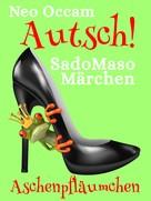 Neo Occam: Autsch! SadoMasoMärchen