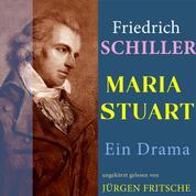 Friedrich Schiller: Maria Stuart. Ein Drama - Ungekürzte Lesung
