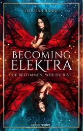 Becoming Elektra - Sie bestimmen, wer du bist