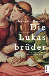 Die Lukasbrüder. Die Nazarener und die Kunst ihrer Freundschaft - Künstlerroman