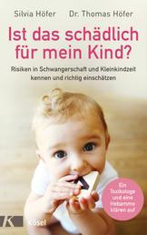 Ist das schädlich für mein Kind? - Risiken in Schwangerschaft und Kleinkindzeit kennen und richtig einschätzen - Ein Toxikologe und eine Hebamme klären auf