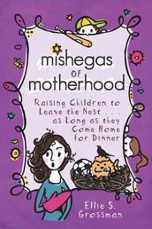 Mishegas of Motherhood - Raising Children To Leave The Nest...As Long As They Come Home For Dinner