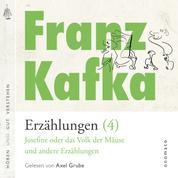Franz Kafka − Erzählungen (4), Josefine die Sängerin oder das Volk der Mäuse − und andere Erzählungen - Volltextlesung von Axel Grube.