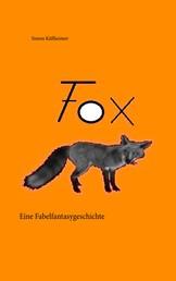 Fox - Eine Fabelfantasygeschichte