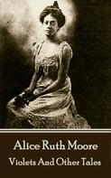 Alice Ruth Moore: Violets And Other Tales