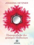 Johanna Hetzner: Hausapotheke der geistigen Heilweisen ★