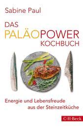 Das PaläoPower Kochbuch - Energie und Lebensfreude aus der Steinzeitküche